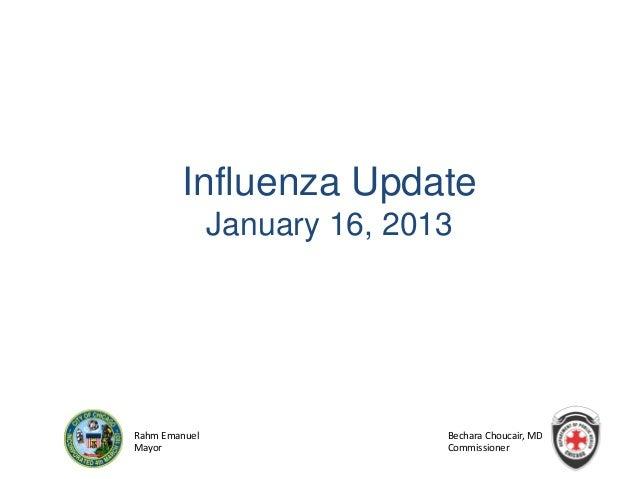 ChicagoDepartmentofPublicHealth Rahm Emanuel Mayor Bechara Choucair, MD Commissioner Influenza Update January 16, 2013
