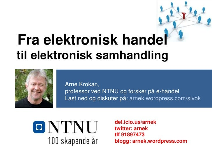 Fra elektronisk handel til elektronisk samhandling<br />Arne Krokan, <br />professor ved NTNU og forsker på e-handel<br />...