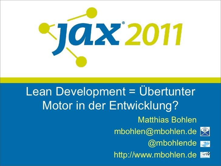 Lean Development = Übertunter  Motor in der Entwicklung?                       Matthias Bohlen               mbohlen@mbohl...