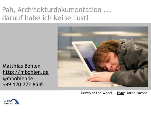 Pah, Architekturdokumentation ...  darauf habe ich keine Lust!  Matthias Bohlen  http://mbohlen.de  @mbohlende  +49 170 77...