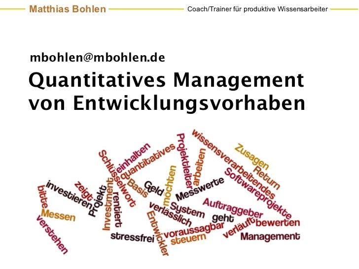 Matthias Bohlen      Coach/Trainer für produktive Wissensarbeitermbohlen@mbohlen.deQuantitatives Managementvon Entwicklung...