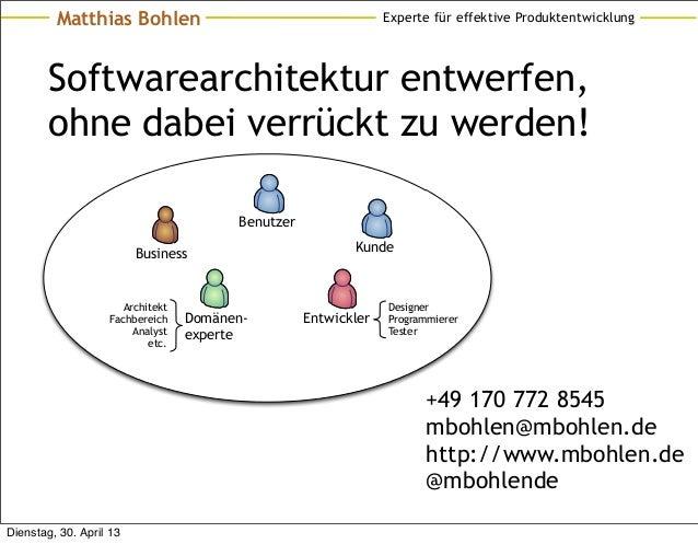 Experte für effektive ProduktentwicklungMatthias BohlenSoftwarearchitektur entwerfen,ohne dabei verrückt zu werden!+49 170...