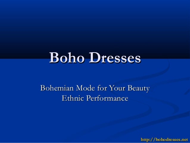 Boho DressesBoho Dresses Bohemian Mode for Your BeautyBohemian Mode for Your Beauty Ethnic PerformanceEthnic Performance h...