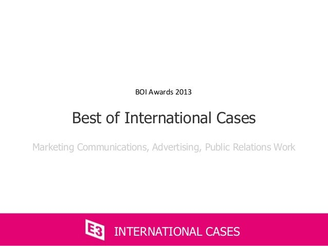 Marketing Communications, Advertising, Public Relations WorkBest of International CasesINTERNATIONAL CASESBOI Awards 2013