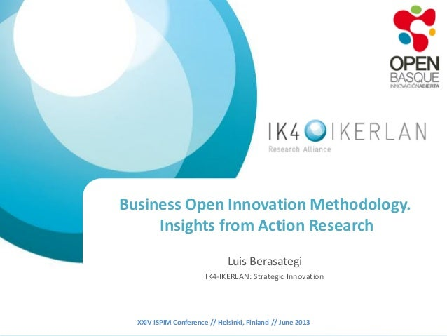 XXIV ISPIM Conference // Helsinki, Finland // June 2013 Business Open Innovation Methodology. Insights from Action Researc...