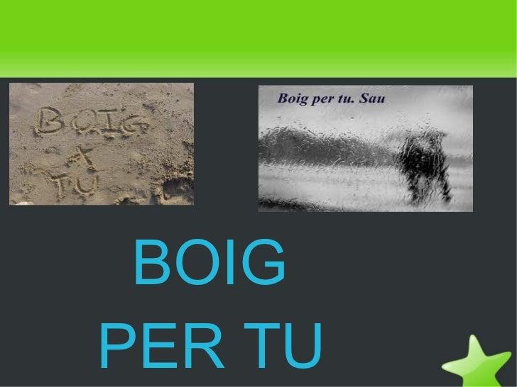 BOIG    PER TU