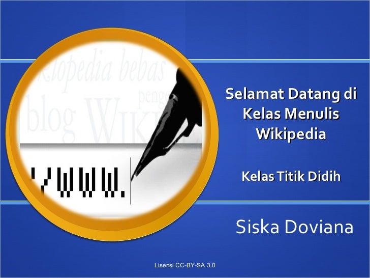 Selamat Datang di Kelas Menulis Wikipedia Kelas Titik Didih Siska Doviana Lisensi CC-BY-SA 3.0