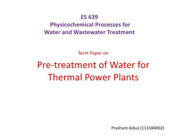 ES 639  Physicochemical Processes for Water and Wastewater Treatment            Term Paper onPre-treatment of Water for  T...