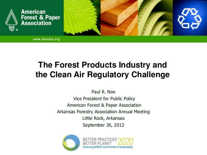 The Forest Products Industry andthe Clean Air Regulatory Challenge                       Paul R. Noe            Vice Presi...