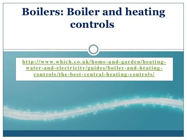 http://www.which.co.uk/home -and-garden/heating-water-and-electricity/guides/boiler-and-heating-controls/the-best-central-...