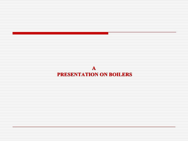 A  PRESENTATION ON BOILERS