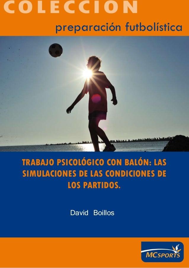 preparación futbolística David Boillos COLECCIÓN TRABAJO PSICOLÓGICO CON BALÓN: LAS SIMULACIONES DE LAS CONDICIONES DE LOS...