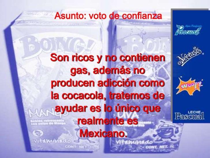 Asunto: voto de confianzaSon ricos y no contienen     gas, además noproducen adicción comola cocacola, tratemos de ayudar ...