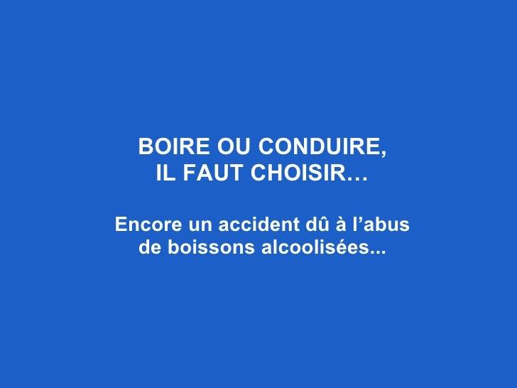 BOIRE OU CONDUIRE, IL FAUT CHOISIR… Encore un accident dû à l'abus de boissons alcoolisées...