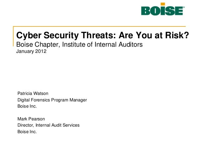 Cyber Security Threats: Are You at Risk? Boise Chapter, Institute of Internal Auditors January 2012 Patricia Watson Digita...