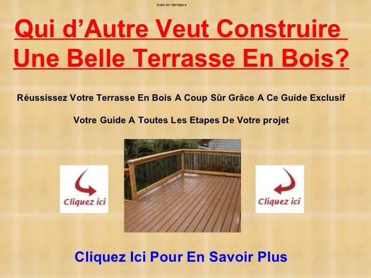 bois en terrasseQui d'Autre Veut ConstruireUne Belle Terrasse En Bois?Réussissez Votre Terrasse En Bois A Coup Sûr Grâce A...