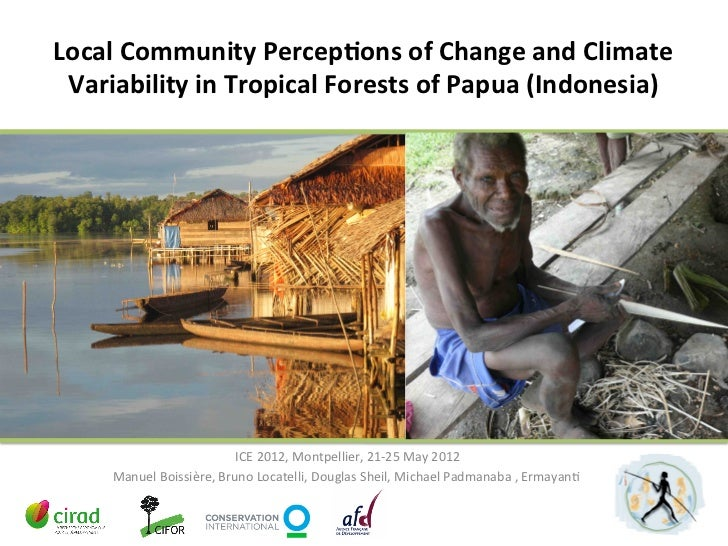 Local	  Community	  Percep2ons	  of	  Change	  and	  Climate	   Variability	  in	  Tropical	  Forests	  of	  Papua	  (Indo...