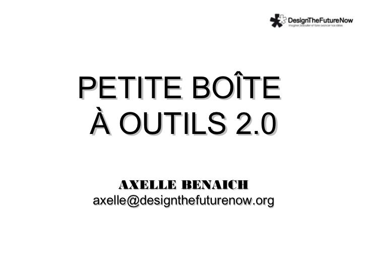 PETITE BOÎTE À OUTILS 2.0     AXELLE BENAICHaxelle@designthefuturenow.org