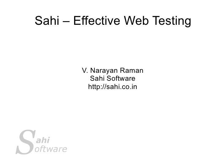 Sahi – Effective Web Testing           V. Narayan Raman            Sahi Software           http://sahi.co.in