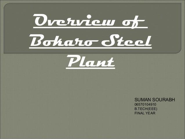 Overview of Bokaro Steel Plant SUMAN SOURABH 06570104910 B.TECH(EEE) FINAL YEAR