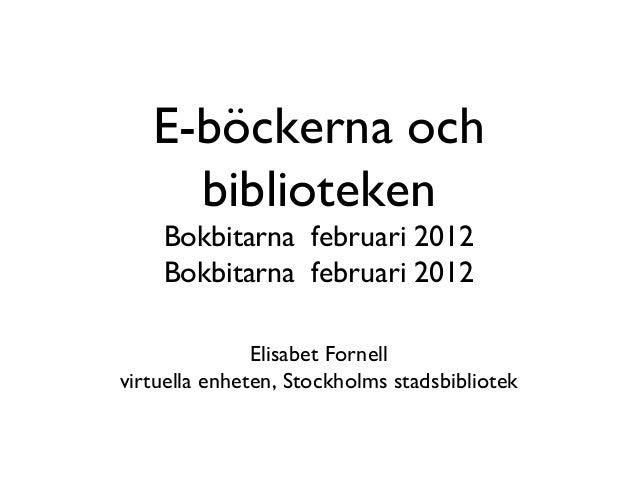 E-böckerna och     biblioteken    Bokbitarna februari 2012    Bokbitarna februari 2012               Elisabet Fornellvirtu...