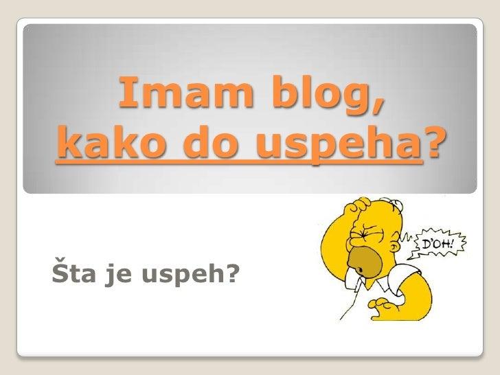 Imam blog, kako do uspeha?<br />Šta je uspeh?<br />