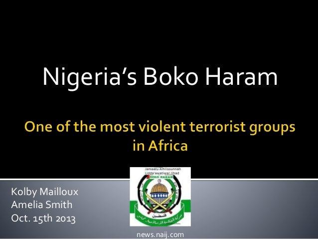 Nigeria's Boko Haram  Kolby Mailloux Amelia Smith Oct. 15th 2013 news.naij.com