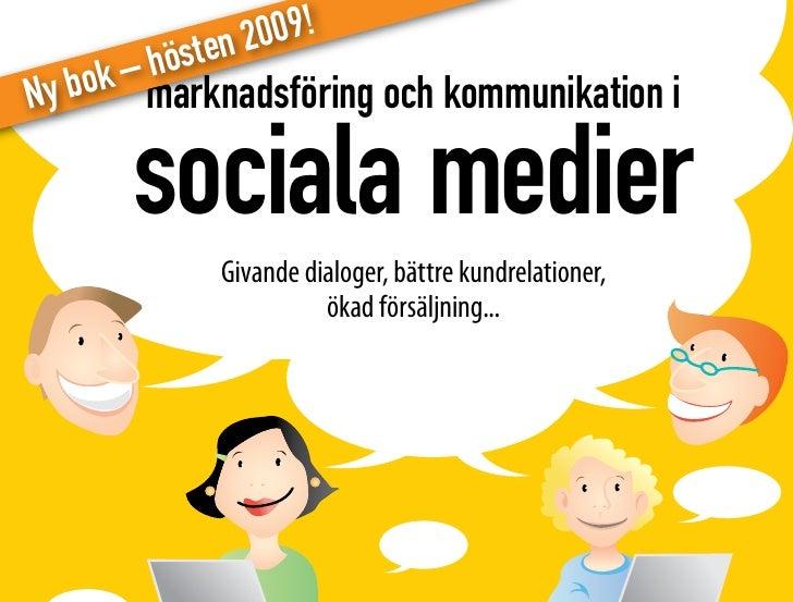 en 20 09 !       – höst Ny bok marknadsföring och kommunikation i        sociala medier             Givande dialoger, bätt...