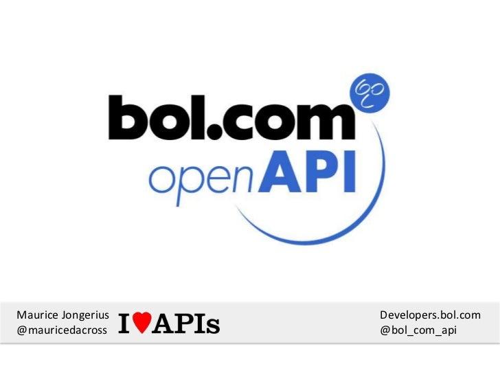 Maurice Jongerius   Developers.bol.com@mauricedacross     @bol_com_api