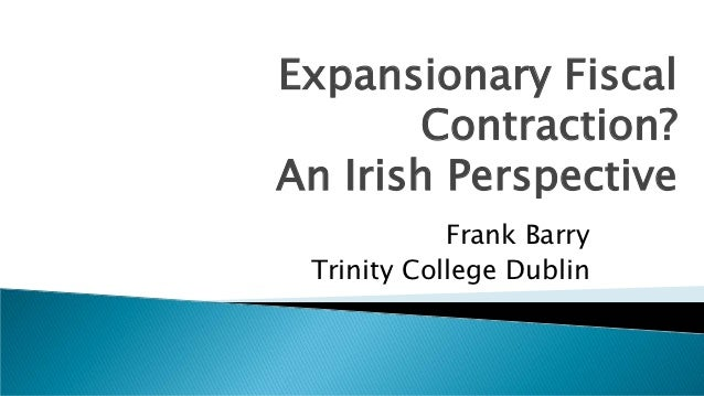 Expansionary Fiscal        Contraction?An Irish Perspective            Frank Barry Trinity College Dublin