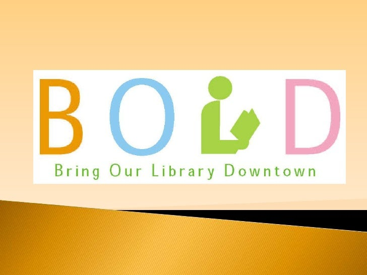 BOLD: Bring Our LIbrary Downtown