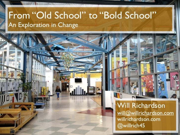 """From """"Old School"""" to """"Bold School""""An Exploration in Change                           Will Richardson                      ..."""