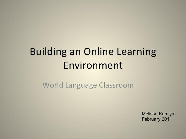 Building an Online Learning Environment World Language Classroom Melissa Kamiya February 2011