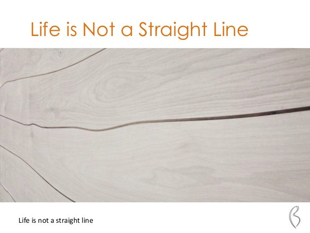 Life is Not a Straight LineLife is not a straight line