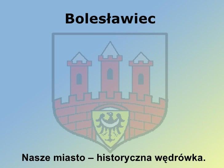 Bolesławiec Nasze miasto – historyczna wędrówka.