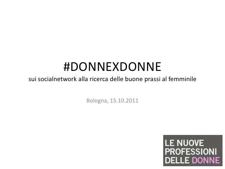 #DONNEXDONNEsui socialnetwork alla ricerca delle buone prassi al femminile                     Bologna, 15.10.2011