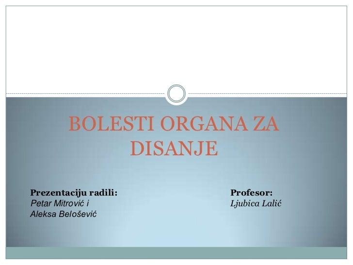 BOLESTI ORGANA ZA             DISANJEPrezentaciju radili:   Profesor:Petar Mitrović i       Ljubica LalićAleksa Belošević
