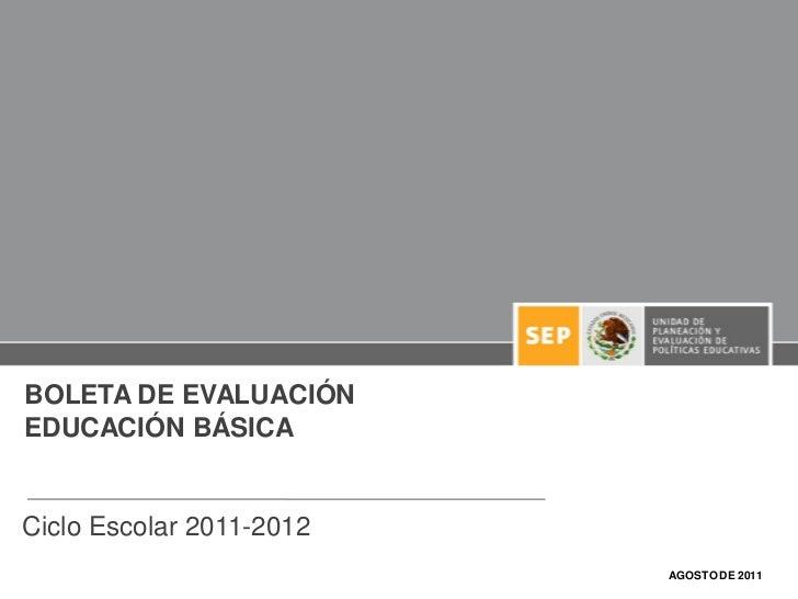 BOLETA DE EVALUACIÓNEDUCACIÓN BÁSICACiclo Escolar 2011-2012                          AGOSTO DE 2011