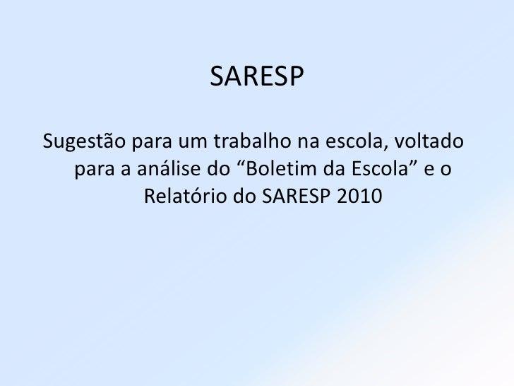 """SARESP<br />Sugestão para um trabalho na escola, voltado para a análise do """"Boletim da Escola"""" e o Relatório do SARESP 201..."""
