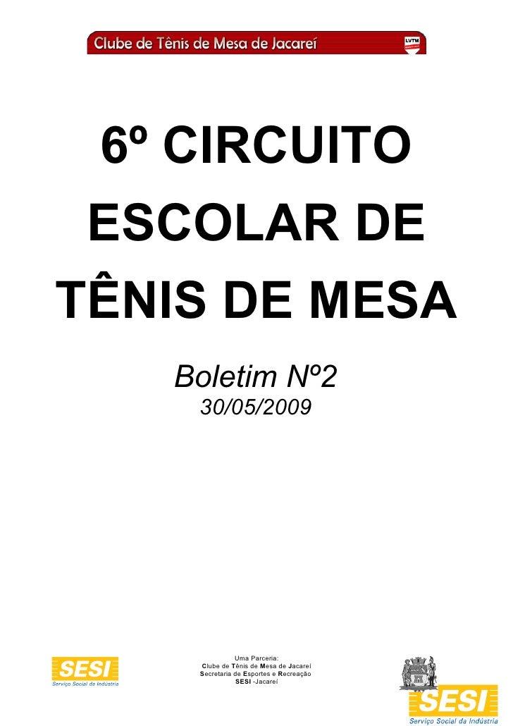 6º CIRCUITO  ESCOLAR DE TÊNIS DE MESA    Boletim Nº2     30/05/2009                    Uma Parceria:     Clube de Tênis de...