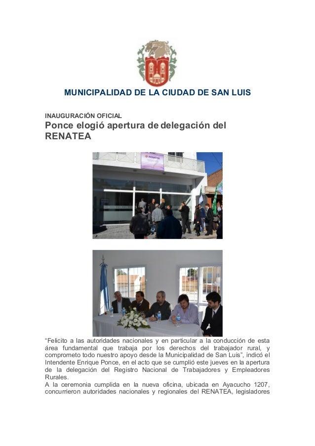 """MUNICIPALIDAD DE LA CIUDAD DE SAN LUISINAUGURACIÓN OFICIALPonce elogió apertura dedelegación delRENATEA""""Felicito a las aut..."""