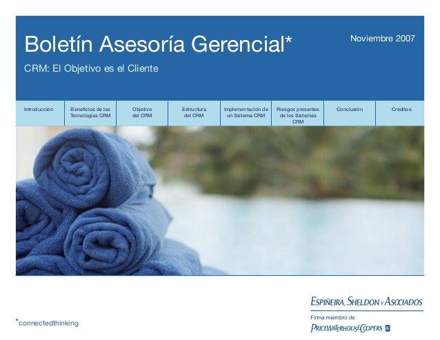 Boletín Asesoría Gerencial*  Noviembre 2007  CRM: El Objetivo es el Cliente  Introducción  Beneficios de las Tecnologías CR...