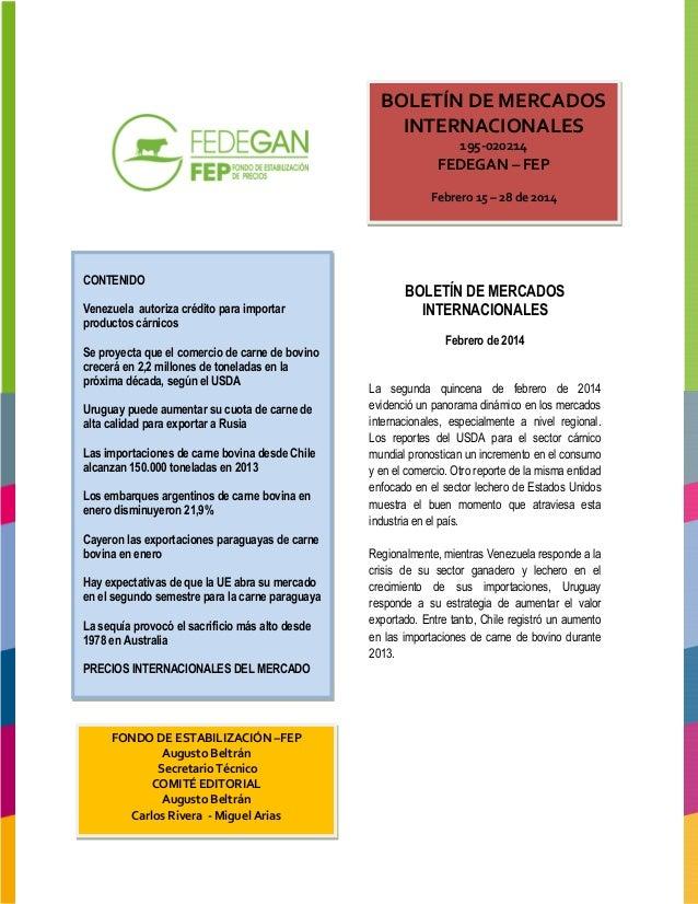 BOLETÍN DE MERCADOS INTERNACIONALES 195-020214  FEDEGAN – FEP Febrero 15 – 28 de 2014  CONTENIDO Venezuela autoriza crédit...