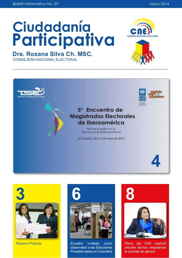 Boletín Informativo No. 29 Ciudadanía Participativa Dra. Roxana Silva Ch. MSC. CONSEJERA NACIONAL ELECTORAL Mayo 2014 CONS...