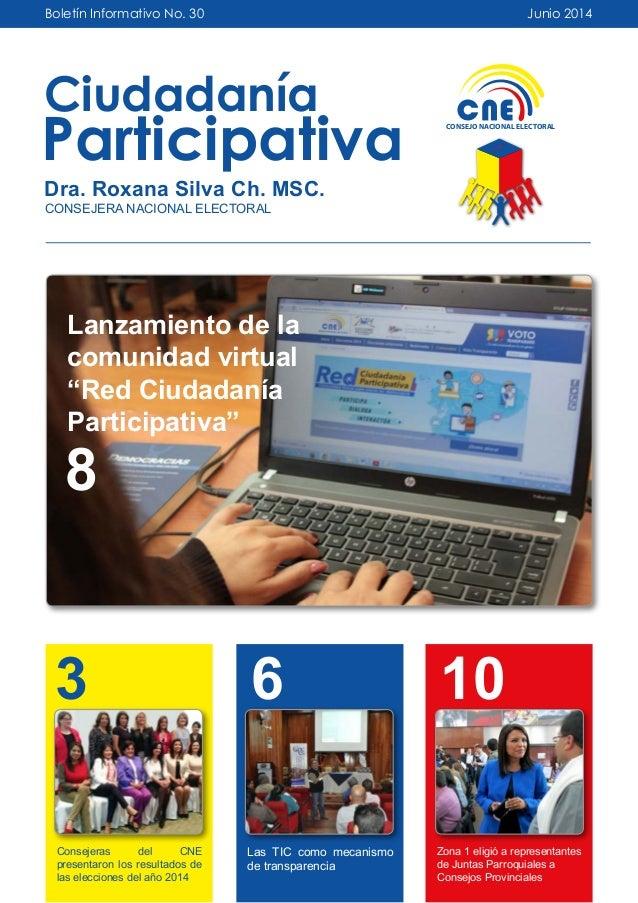Boletín Informativo No. 30 Ciudadanía Participativa Dra. Roxana Silva Ch. MSC. CONSEJERA NACIONAL ELECTORAL Junio 2014 CON...
