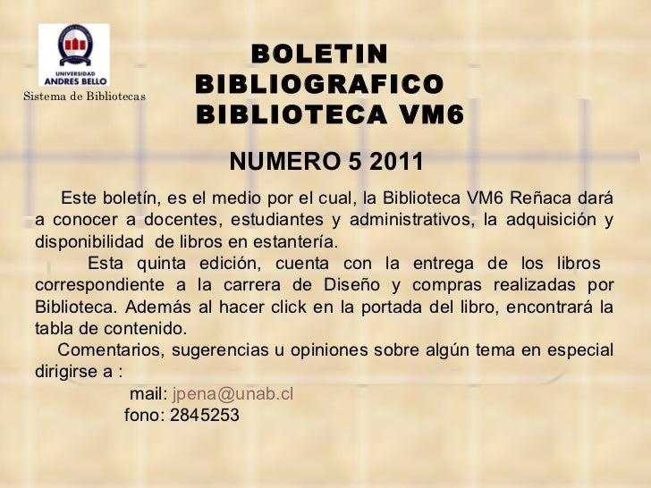 BOLETIN  BIBLIOGRAFICO  BIBLIOTECA VM6 NUMERO 5 2011 Este boletín, es el medio por el cual, la Biblioteca VM6 Reñaca dará ...