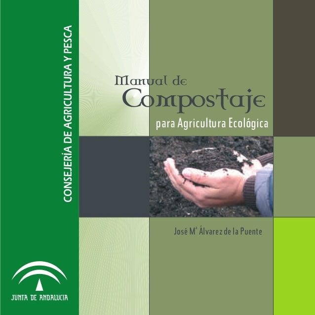 Manual deCompostaje     para Agricultura Ecológica         José Ma Álvarez de la Puente