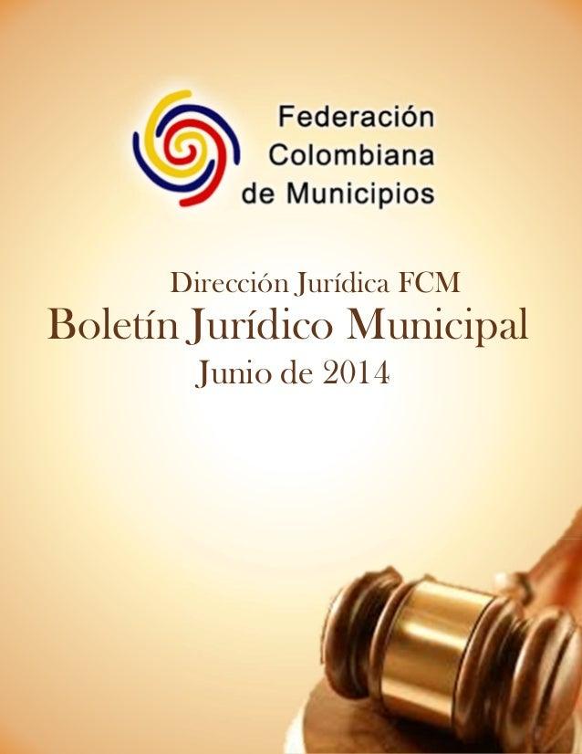Boletín Jurídico Municipal Dirección Jurídica FCM Junio de 2014