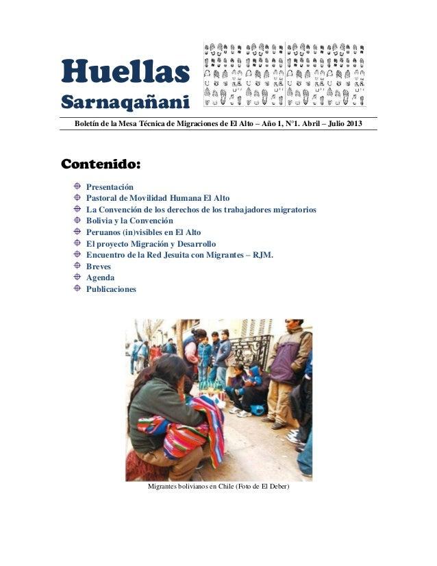 Huellas Sarnaqañani Boletín de la Mesa Técnica de Migraciones de El Alto – Año 1, N°1. Abril – Julio 2013 Contenido: Prese...