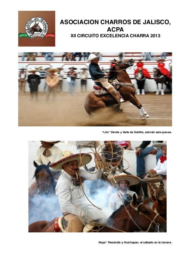 """ASOCIACION CHARROS DE JALISCO, ACPA XII CIRCUITO EXCELENCIA CHARRA 2013 """"Lito"""" Dávila y Valle de Saltillo, abrirán este ju..."""